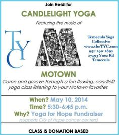 Temecula, CA Come and groove through a fun flowing, candlelit yoga class listening to your favorite Motown favorites.  Class is donation based and helps support City of Hope.  www.thetyc.com ~ www.ci… Click flyer for more >>
