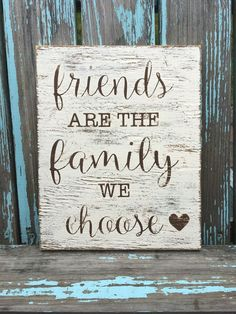 Friends are the family we choose painted wood sign, rustic wood sign, wall decor by NaptimeCreationsbykr on Etsy https://www.etsy.com/listing/482430701/friends-are-the-family-we-choose-painted