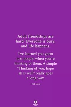 relationship rules Adult friendships are hard. Everyone is busy, and life happens. Ive learned you gotta text people when youre thinking of them. A simple quot;Thinking of you, hope all is wellquot; really goes a long way. Long Friendship Quotes, Friendship Rules, Funny Friendship, Mom Quotes, True Quotes, Busy Life Quotes, Adult Quotes, Friend Quotes, Life Happens