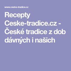 Recepty Ceske-tradice.cz - České tradice z dob dávných i našich