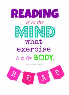 Reading is to the mind what exercise is to the body.