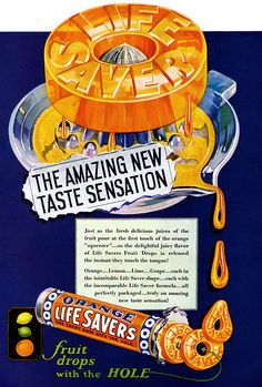 Metaphor run wild as Life Saver is squooze onto a metal collecting tray made for oranges, and just as the juice so to the delightful flavor. English Metaphors, Retro Candy, Matching Gifts, Old Ads, Life Savers, Vintage Ads, The Borrowers, Fundraising, Drop