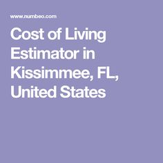 Cost of Living Estimator in Kissimmee, FL, United States