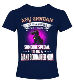 """# Any Woman Special A Giant Schnauzer Mom .  Any Woman Can Be A Mother But It Takes Someone Special To Be A Giant Schnauzer Mom DogHOW TO ORDER:1. Select the style and color you want2. Click """"Buy it now""""3. Select size and quantity4. Enter shipping and billing information5. Done! Simple as that!TIPS: Buy 2 or more to save shipping cost!This is printable if you purchase only one piece. so don't worry, you will get yours.Guaranteed safe and secure checkout via: Paypal 
