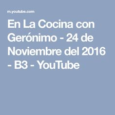 En La Cocina con Gerónimo - 24 de Noviembre del 2016 - B3 - YouTube