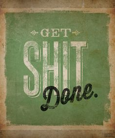 i need to make this the motto of my life. i feel like i never get anything accomplished.... blehhh