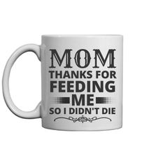 Funny Mom Mug Mothers Day Gift | Your mom is the reason you are alive. You might want to consider that factor when you have to get her a Mother's Day gift. Spell it out plain and simple with this cool coffee mug. Thank your mom for feeding you so you didn't die.