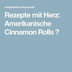 Rezepte mit Herz: Amerikanische Cinnamon Rolls ♡