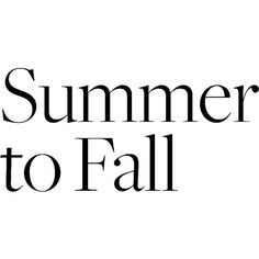 Summer to Fall ❤ liked on Polyvore featuring text, words, quotes, backgrounds, fillers, editorial, phrase, summer to fall and saying