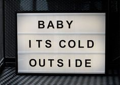 Lightbox - baby it's cold outside Marquee Sign, Marquee Lights, Lightbox Letters, Lightbox Quotes, Lightbox Art, Citations Lightbox, Cinema Box, Cinema Light Box Quotes, Lead Boxes