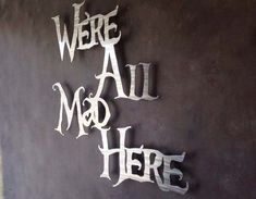 Were All Mad Here Metal Wall Art - Alice in Wonderland - Wall Art - Metal Art - Disney Art - Wall Quote -  Mad Tea Party - Wonderland Quote