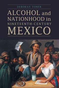 Alcohol and nationhood in nineteenth-century Mexico / Deborah Toner.