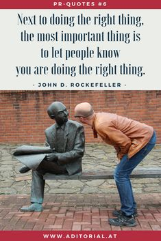 #PR-Zitate:  Next to doing the right thing, the most important thing is to let people know you are doing the right thing. - John D. Rockefeller -