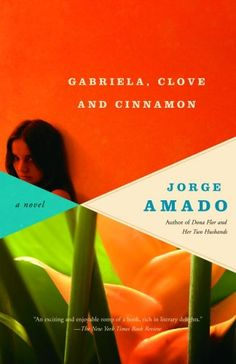 Gabriela, Clove and Cinnamon by Jorge Amado - this novel began my love affair with South American literature.