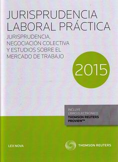 Jurisprudencia laboral práctica 2015 : jurisprudencia, negociación colectiva y estudios sobre el mercado de trabajo