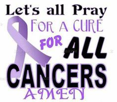 Pray for a cure for all cancers