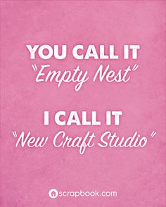 """You call is empty nest. I call it new craft studio."" #ThingsCraftersSay"