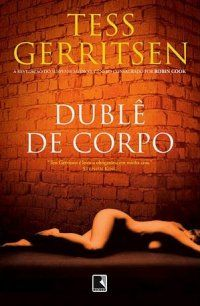 House of Thrillers - DUBLÊ DE CORPO (Body double) - Tess Gerritsen - Série Rizzoli&Isles 4