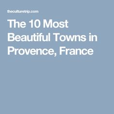 The 10 Most Beautiful Towns in Provence, France