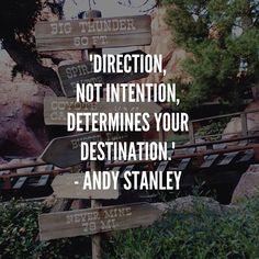 Direction, not intention, determines your destination. -