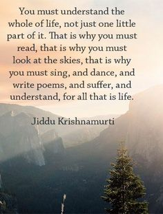You must understand the whole of life ... Krishnamurti ❤️☀️