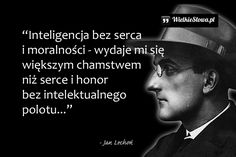 Inteligencja bez serca i moralności wydaje mi się większym chamstwem niż serce i honor bez intelektualnego polotu. Jan Lechoń Sentences, Cute Pictures, Inspirational Quotes, Humor, Books, Life, House, True Words, Quotes