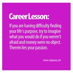 Career Lesson: Find Your Life's Purpose. #passion #career #business