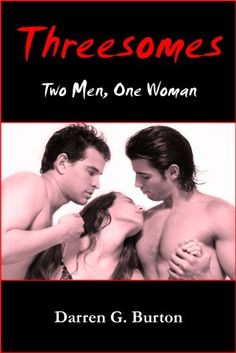 Threesomes: Two Men, One Woman by Darren G. Burton, http://www.amazon.com/dp/B005637KW2/ref=cm_sw_r_pi_dp_XUiFqb14S1Q86/175-4566948-2790766