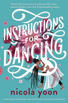 Friday YA: Instructions for Dancing by Nicola Yoon Nicola Yoon Books, Ya Books, Books To Read, Dance Books, Beautiful Love Stories, Thing 1, New York Times, Bestselling Author, Adulting