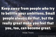 Keep away from people who try to belittle your ambitions. Small people always do that, but the really great make you feel that you, too, can become great. Brain Training, Training Your Dog, Emotional Support Dog Training, Stop Dog Barking, Good Introduction, Listening To You, Tweet Quotes, Ambition, Make You Feel