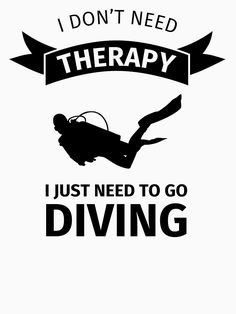 'I do not need therapy I just need to go diving' T-Shirt by fabianb Learn To Scuba Dive, My Future Job, Scuba Diving Gear, Underwater Life, Marine Biology, My Photos, T Shirt, To Go, Therapy