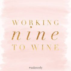 Working nine to wine. #soloverly