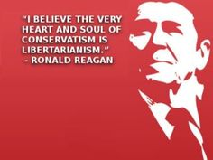 """""""I believe the very heart and seoul of Conservatism is Libertarianism"""" Ronald Reagan Ronald Reagan Quotes, President Ronald Reagan, Libertarian Party, Molon Labe, The Right Stuff, Thing 1, Dont Tread On Me, Conservative Politics, Wise Men"""
