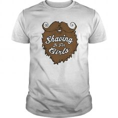 SHAVING IS FOR GIRLS #jobs #tshirts #SHAVING #gift #ideas #Popular #Everything #Videos #Shop #Animals #pets #Architecture #Art #Cars #motorcycles #Celebrities #DIY #crafts #Design #Education #Entertainment #Food #drink #Gardening #Geek #Hair #beauty #Health #fitness #History #Holidays #events #Home decor #Humor #Illustrations #posters #Kids #parenting #Men #Outdoors #Photography #Products #Quotes #Science #nature #Sports #Tattoos #Technology #Travel #Weddings #Women
