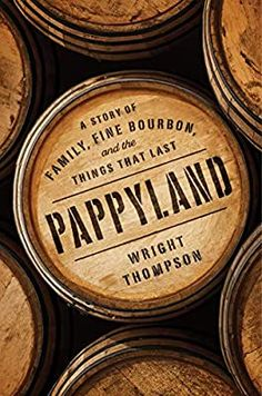 Pappyland: A Story of Family, Fine Bourbon, and the Things That Last: Amazon.co.uk: Thompson, Wright: 9780735221253: Books Barrels Of Whiskey, Bourbon Whiskey, Whisky, May We All, Distillery, Book Club Books, Penguin, Liquor, Things To Sell