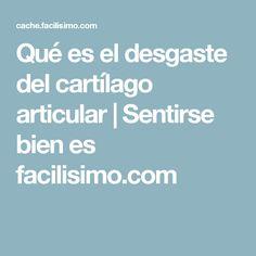 Qué es el desgaste del cartílago articular | Sentirse bien es facilisimo.com