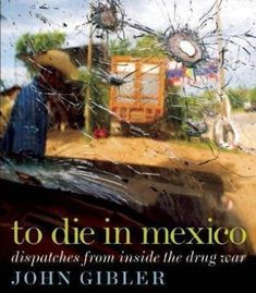 To Die in Mexico: Dispatches from Inside the Drug War (City Lights Open Media) PDF