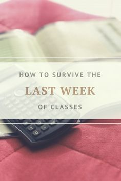 Last week of classes is both exciting and nerve wrecking because there's so much to do and no little time. Here are tips to help you finish strong!