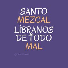 """""""Santo #Mezcal líbranos de todo #Mal"""". @candidman #Frases"""