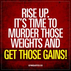 """""""Rise up. It's time to murder those weights and get those gains!"""" It's a brand new day and like every day it's time to RISE UP. It's time to get ready to murder those weights and GET THOSE BEAUTIFUL GAINS! www.gymquotes.co for all our motivational quotes about gains and TRAINING HARD!"""