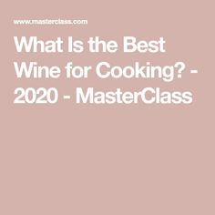 What Is the Best Wine for Cooking? - 2020 - MasterClass White Wine Substitute, Italian Custard, Chinese Cooking Wine, Steamed Mussels, Chenin Blanc, Poached Apples, Types Of Wine, Dry White Wine, Sauvignon Blanc