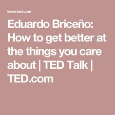 Eduardo Briceño: How to get better at the things you care about | TED Talk | TED.com