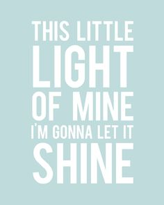 This little light of mine. I'm gonna let it shine