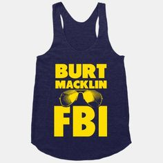 Burt Macklin FBI reporting for duty. When a problem needs to be solved that the average man can't figure out, sometimes you have to channel your inner rogue FBI agent. Parks N Rec, Parks And Recreation, Look Here, Chris Pratt, Looks Cool, Swagg, Funny Shirts, In This World, T Shirt