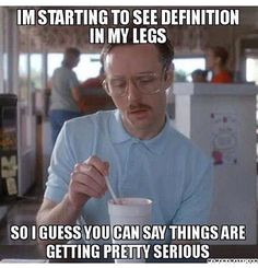 Running Humor #48: I'm starting to see definition in my legs. So I guess you can say things are getting pretty serious.