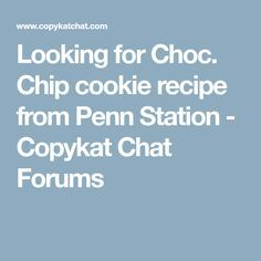 Looking for Choc. Chip cookie recipe from Penn Station - Copykat Chat Forums