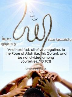 Hold fast to the rope of Allah and be not divided..