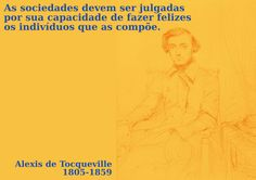 File:As sociedades devem ser julgadas por sua capacidade de fazer felizes os indivíduos que as compõe - Alexis de Tocqueville, 1805-1859.svg