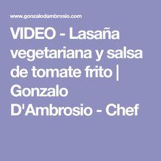 VIDEO - Lasaña vegetariana y salsa de tomate frito   Gonzalo D'Ambrosio - Chef
