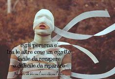 Ogni persona è tra le altre cose un oggetto facile da rompere e difficile da riparare. (cit.)